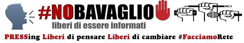 RETE #NOBAVAGLIO / PRESSing Liberi di essere informati #NewGLOBAL  nobavaglio.org@gmail.com